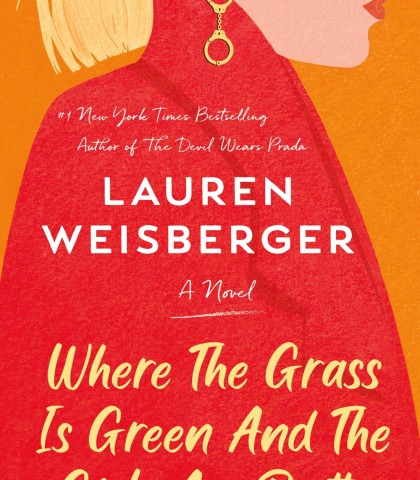 Where The Grass Is Green And The Girls Are Pretty Release Date? Lauren Weisberger 2021 New Releases