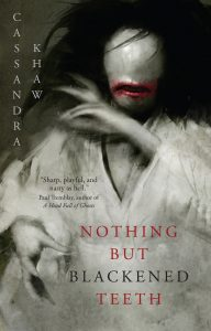 Nothing But Blackened Teeth By Cassandra Khaw Release Date? 2021 Horror Releases