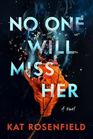 When Will No One Will Miss Her Come Out? Kat Rosenfield 2021 New Releases