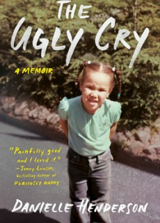 When Does The Ugly Cry By Danielle Henderson Release? 2021 Memoir Releases