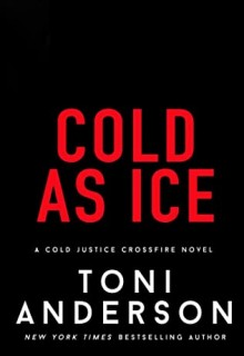 When Will Cold As Ice (Cold Justice: Crossfire 5) Release? Toni Anderson 2021 New Releases