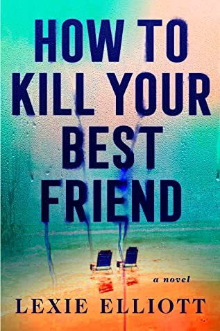 How To Kill Your Best Friend Release Date? Lexie Elliott 2021 New Releases