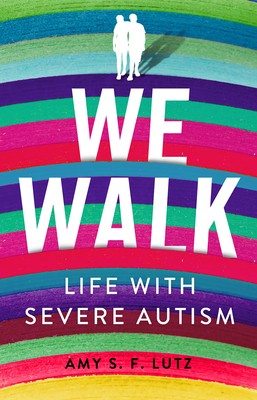 We Walk: Life With Severe Autism By Amy S F Lutz Release Date? 2021 Nonfiction Releases