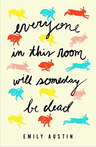 Everyone In This Room Will Someday Be Dead By Emily R. Austin Release Date? 2021 Debut Releases