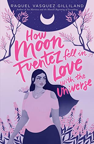 How Moon Fuentez Fell In Love With The Universe Release Date? Raquel Vasquez Gilliland 2021 New Releases