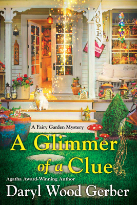 A Glimmer Of A Clue (A Fairy Garden Mystery 2) Release Date? Daryl Wood Gerber 2021 New Releases