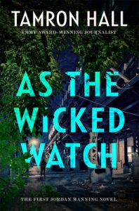 When Does As The Wicked Watch (Jordan Manning 1) Release? Tamron Hall 2021 Debut Novel