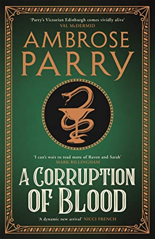 When Will A Corruption Of Blood (Raven, Fisher, And Simpson 3) Come Out? Ambrose Parry 2021 New Book