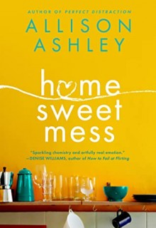 Home Sweet Mess By Allison Ashley Release Date? 2021 Romance Releases