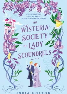 The Wisteria Society Of Lady Scoundrels (Dangerous Damsels 1) By India Holton Release Date? 2021 Romance Releases