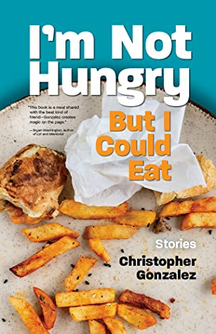 I'm Not Hungry But I Could Eat By Christopher Gonzalez Release Date? 2021 Debut Releases