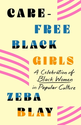 Carefree Black Girls By Zeba Blay Release Date? 2021 Nonfiction Releases