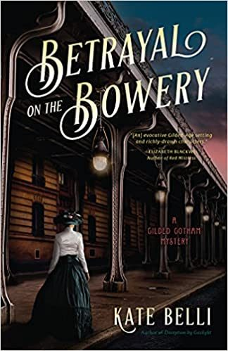 Betrayal On The Bowery (Gilded Gotham Mystery 2) Release Date? Kate Belli 2021 New Releases