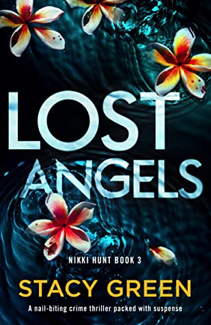 Lost Angels (Nikki Hunt 3) Release Date? Stacy Green 2021 New Book