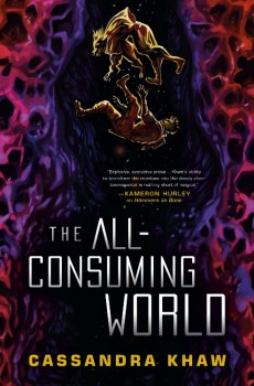 The All-Consuming World Release Date? Cassandra Khaw 2021 New Releases