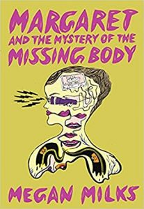 Margaret And The Mystery Of The Missing Body By Megan Milks Release Date? 2021 Debut Releases