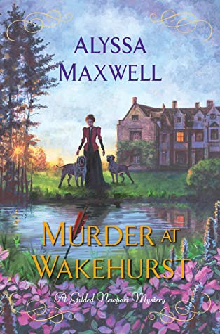 When Will Murder At Wakehurst (Gilded Newport Mysteries 9) Come Out? Alyssa Maxwell 2021 New Book