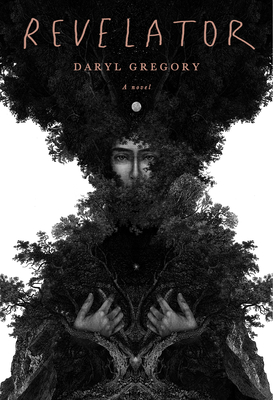 When Does Revelator Come Out? Daryl Gregory 2021 New Book