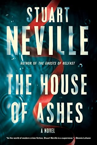 The House Of Ashes Release Date? Stuart Neville 2021 New Book