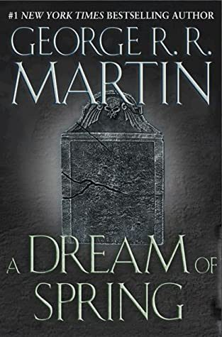 When Will A Dream Of Spring (A Song Of Ice And Fire 7) Release? George R.R. Martin New Book