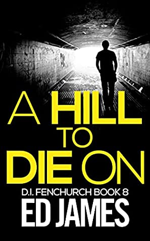 A Hill To Die On (DI Fenchurch 8) Release Date? Ed James 2021 New Book