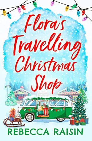 When Will Flora's Travelling Christmas Shop Come Out? Rebecca Raisin 2021 New Book
