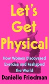 When Will Let's Get Physical By Danielle Friedman Come Out? 2022 Nonfiction Releases