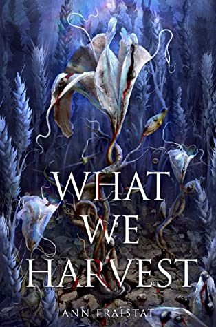 What We Harvest By Ann Fraistat Release Date? 2022 Debut Releases